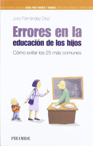 Errores en la educación de los hijos: cómo evitar los 25 más comunes